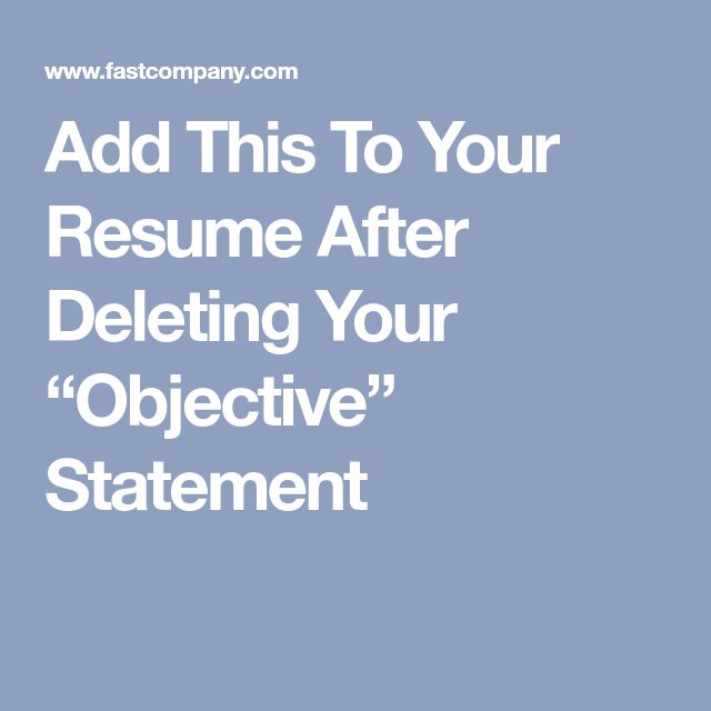 "Add This To Your Resume After Deleting Your ""Objective"" Statement"
