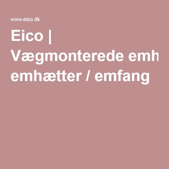 Eico | Vægmonterede emhætter / emfang