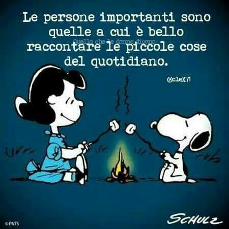 Important people are the ones to which it's nice to tell the little things of everyday life. È vero