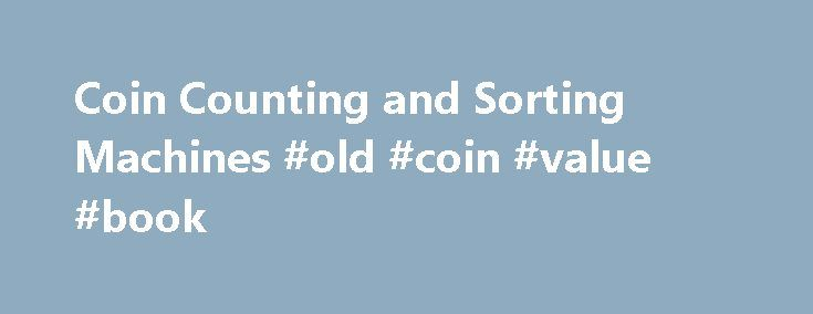 Coin Counting and Sorting Machines #old #coin #value #book http://coin.remmont.com/coin-counting-and-sorting-machines-old-coin-value-book/  #coin machine # Money Machine 2 Next Generation Technology. Faster, Highly Accurate, Easy to Use. Money Machine 2 is next generation technology that is faster, has greater coin capacity, is highly accurate and very easy to use. Best of all, it s affordably priced! Draw new customers and increase the frequency of return visits. FinancialRead More