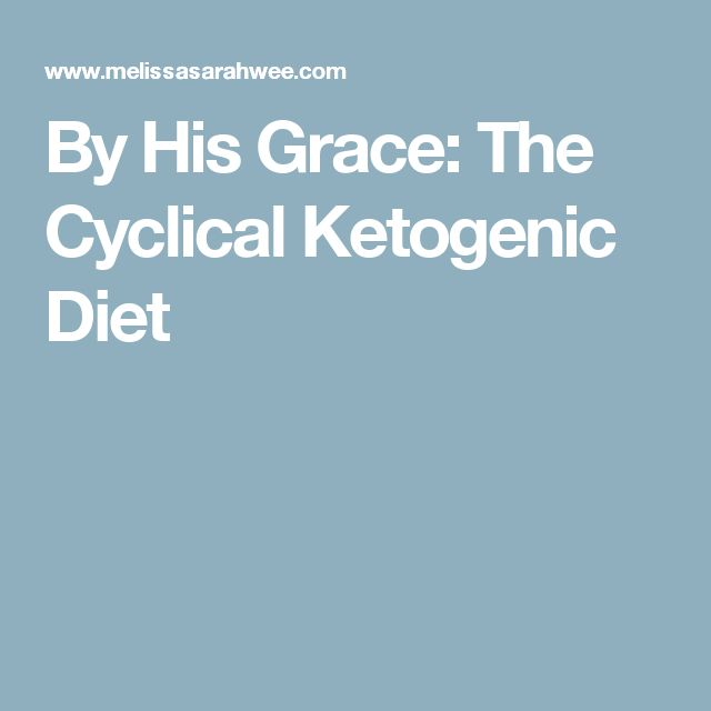 By His Grace: The Cyclical Ketogenic Diet