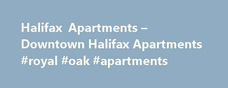 Halifax Apartments – Downtown Halifax Apartments #royal #oak #apartments http://apartment.remmont.com/halifax-apartments-downtown-halifax-apartments-royal-oak-apartments/  #halifax apartments # Building Amenities Limited Time Promotion for Plaza 1881- Sign a one-year lease and receive 1 month free rent on 2 bedroom suites! Please contact us for details and availability. Offer subject to change without notice. From the heart of the city's most sought-after district, everything downtown…