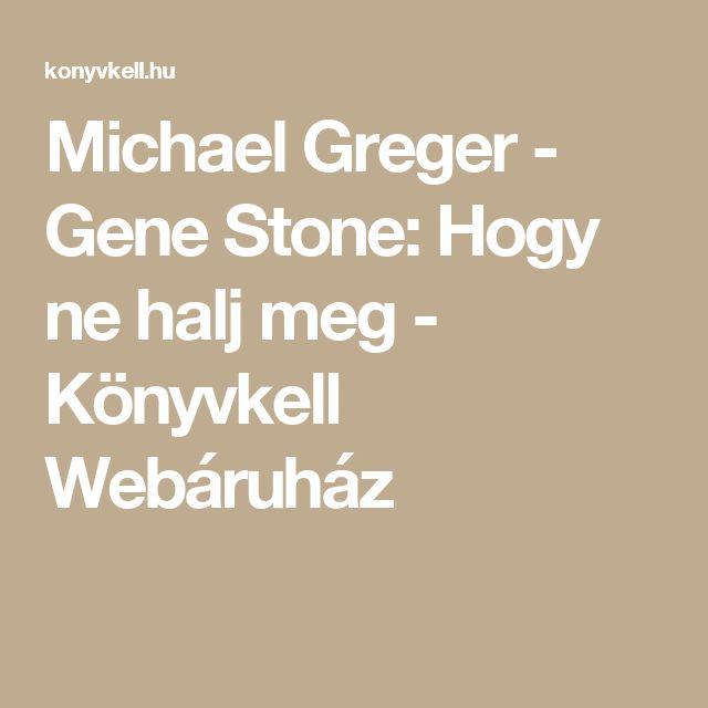 Michael Greger - Gene Stone: Hogy ne halj meg - Könyvkell Webáruház