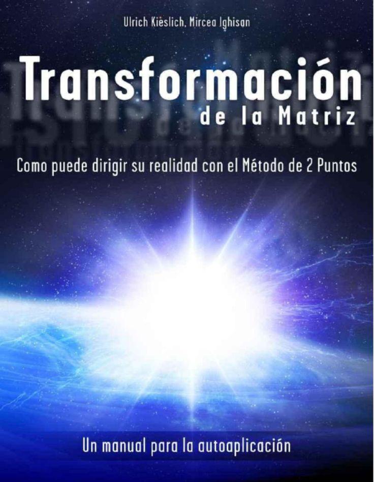 Transformacion de la Matriz. Ulrich Kieslich, Mircea Ighisan  Nuestra visión del mundo, es decir, en la que no tenemos ninguna influencia en la realidad a través de nuestro hacer, pensar y ser, ya no se puede mantener.