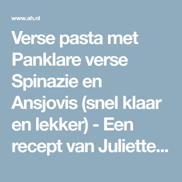 Verse pasta met Panklare verse Spinazie en Ansjovis (snel klaar en lekker) - Een recept van Juliette Verstraete - Albert Heijn