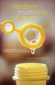"""Win a copy of our new book, """"Random MoMents of Grace: Experiencing God in the Adventures of Motherhood""""!"""