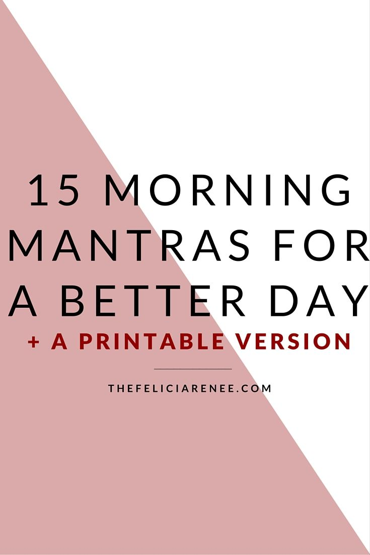 @Felicia | Lifestyle Blogger -- 15 morning mantras to make each day a better day & ultimately set yourself up for success! -- find more posts at thefeliciarenee.com