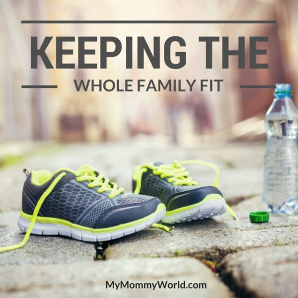 Keeping the Whole Family Fit - http://mymommyworld.com/keeping-the-whole-family-fit/