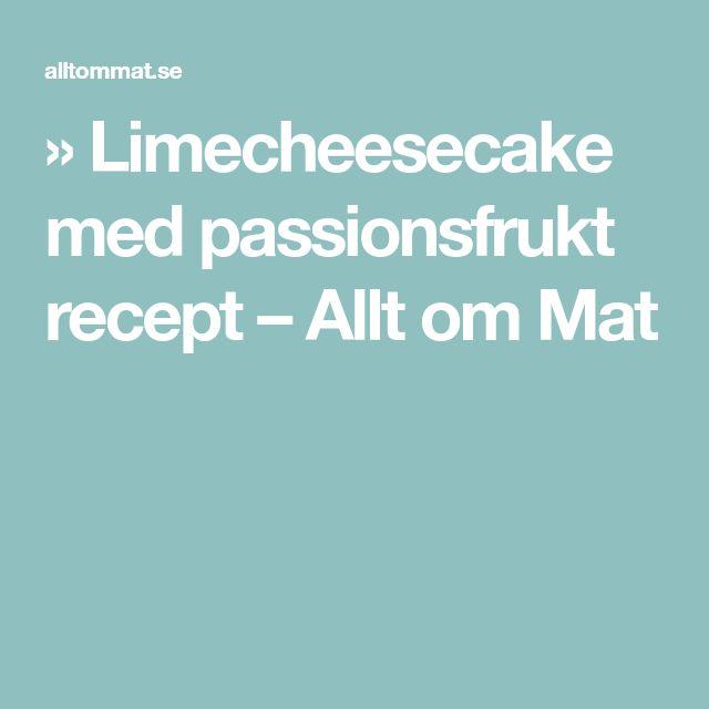 » Limecheesecake med passionsfrukt recept – Allt om Mat