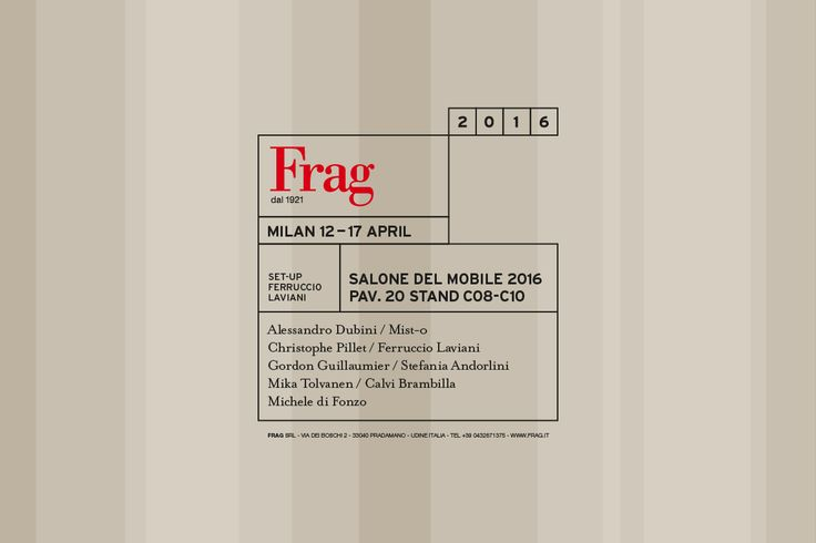 SALONE DEL MOBILE 2016 / NEW LOCATION: PAV.20 STAND C08 - C10 www.frag.it