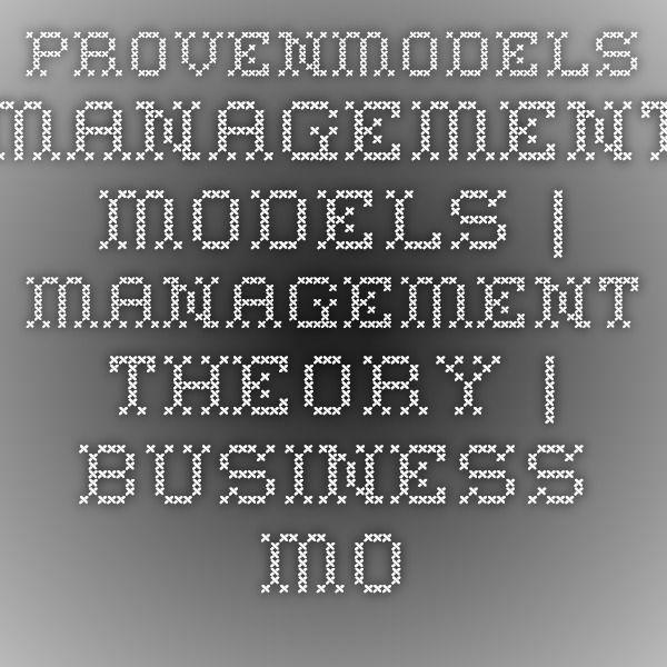 ProvenModels - Management Models | Management Theory | Business Models | Michael Porter | Henry Mintzberg | Management Model | Business School