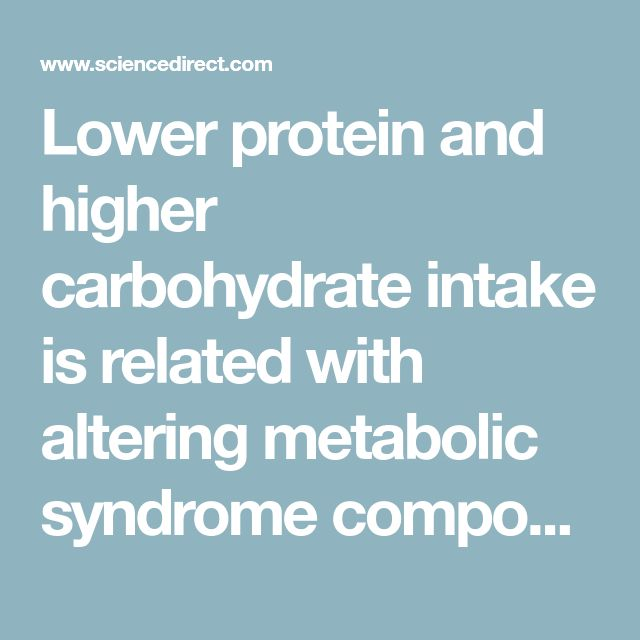 Lower protein and higher carbohydrate intake is related with altering metabolic syndrome components in elderly women: A cross-sectional study - ScienceDirect