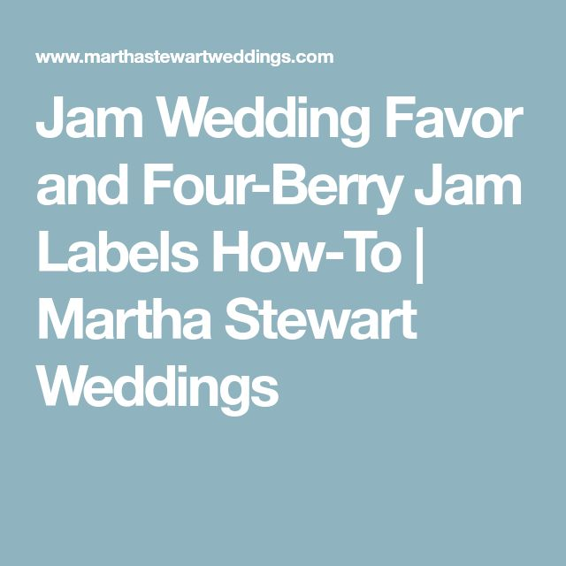 Jam Wedding Favor and Four-Berry Jam Labels How-To | Martha Stewart Weddings
