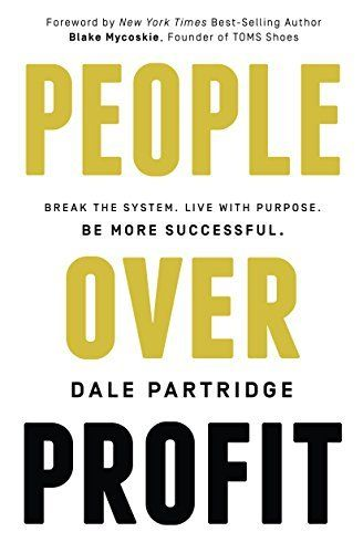 People Over Profit: Break the System, Live with Purpose, Be More Successful by Sale Partridge: Seven core beliefs that create success by putting people first.  #Books #Business #People_First