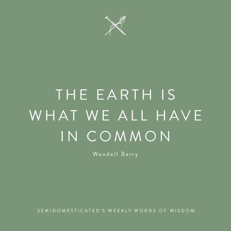 The earth is what we all have in common #semidomesticatedsweeklywordsofwisdom #wordsofwisdom #wordstoliveby #semidomesticated #mindfulliving #slowliving #slowlifestyle #essentialism