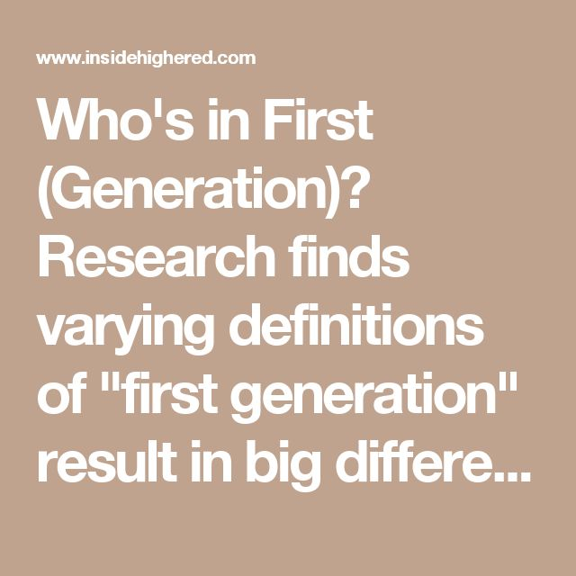 "Who's in First (Generation)? Research finds varying definitions of ""first generation"" result in big differences in how these students are counted -- but however they are defined, they lag behind their peers."