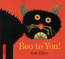 Boo To You!  by Lois Ehlert.  Will be available for little hands in a board book version this August 2012.