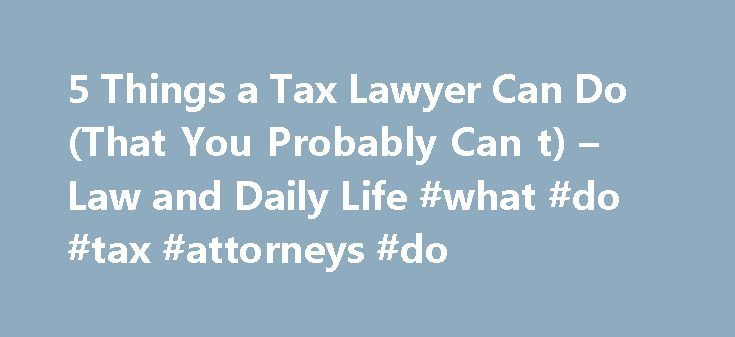 5 Things a Tax Lawyer Can Do (That You Probably Can t) – Law and Daily Life #what #do #tax #attorneys #do http://louisiana.remmont.com/5-things-a-tax-lawyer-can-do-that-you-probably-can-t-law-and-daily-life-what-do-tax-attorneys-do/  # 5 Things a Tax Lawyer Can Do (That You Probably Can't) What can a tax lawyer do for you, that you may not be able to do on your own? With so many online tax filing options, taxpayers may start thinking they re experts when it comes to filing properly and…