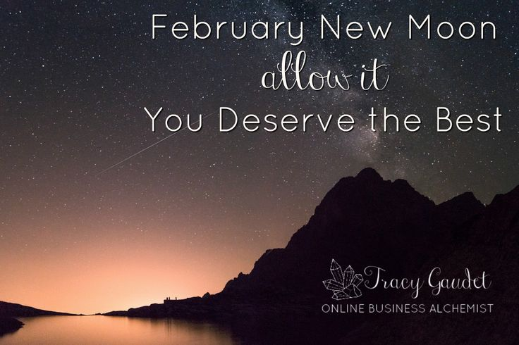 February New Moon. Allow It. You Deserve the Best!