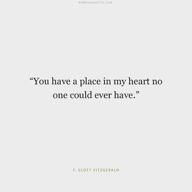 """""""You have a place in my heart no one could ever have."""" — F. Scott Fitzgerald"""