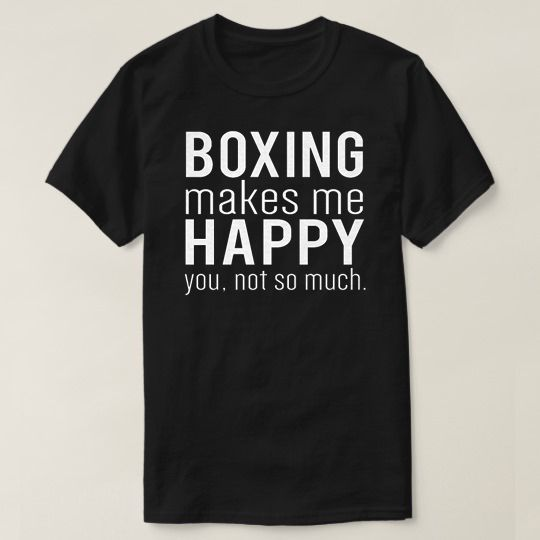 Boxing Makes Me Happy You Not So Much Custom Shirts