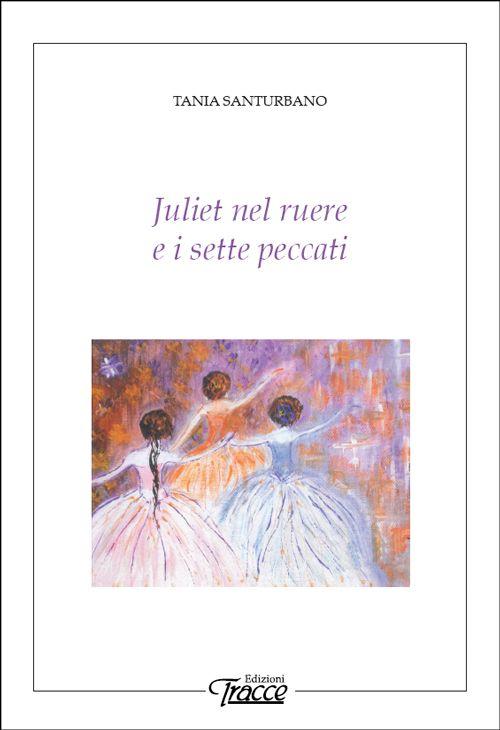 Tania Santurbano - Juliet nel ruere e i sette peccati