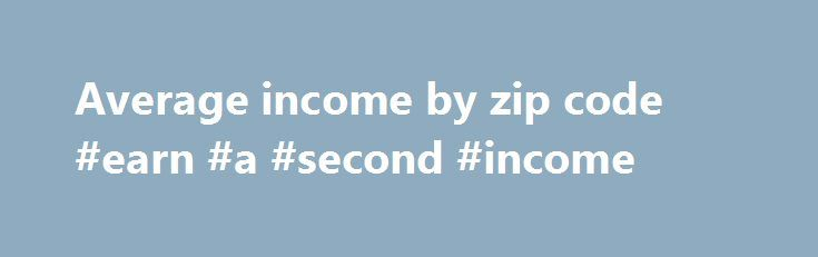 Average income by zip code #earn #a #second #income http://income.nef2.com/average-income-by-zip-code-earn-a-second-income/  #average income by zip code # ZIP Code Database Listings, Maps, and Boundary Data ZIP Code Radius Finder ZIP Code Distance Calculator U.S. and Canadian ZIP Codes Listing – Immediate Download Free ZIP Code Lookups Monthly updated U.S. ZIP Code Database with U.S. demographics. Monthly updated Canadian Postal Code OM Database with demographics. ZIP Code Maps allow you to…