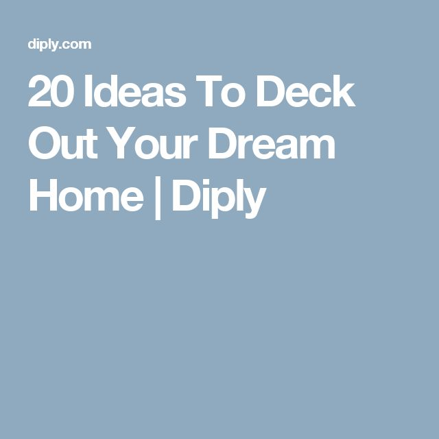 20 Ideas To Deck Out Your Dream Home | Diply