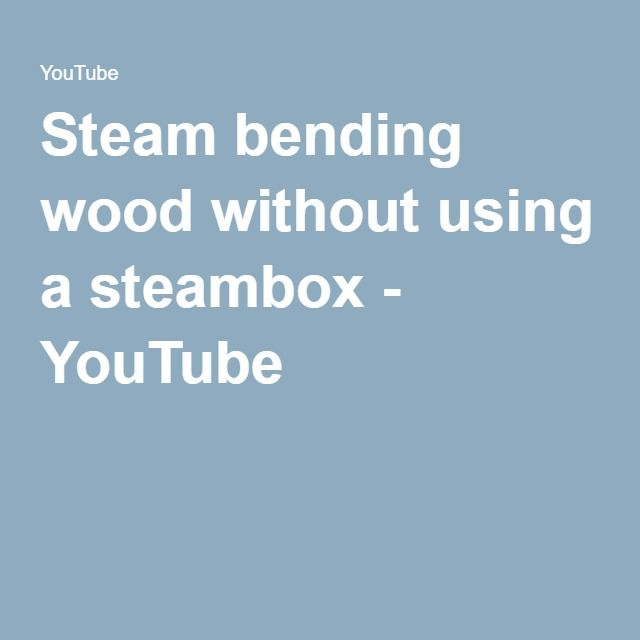 Steam bending wood without using a steambox - YouTube