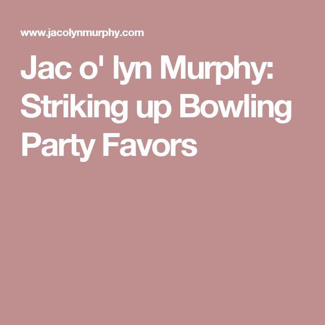 Jac o' lyn Murphy: Striking up Bowling Party Favors