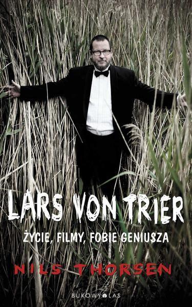 Nils Thorsen. Lars von Trier. Życie, filmy, fobie geniusza