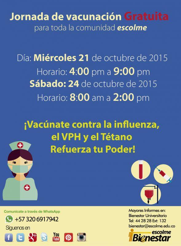 Jornada de vacunación Gratuita para toda la comunidad ESCOLME – ¡Vacúnate contra la influenza,el VPH y el Tétano, refuerza tu Poder! Este miércoles 21 de octubre de 2015 desde las 4:00 pm hasta las 9:00 pm y el sábado 24 de octubre de 8:00am a 2:00pm, Bienestar Universitario, a través de la Secretaria de Salud Pública de Medellín realizará una jordana de vacunación Gratuita para toda la comunidad ESCOLME. En esta oportunidad estaremos visitándolos con la unidad móvil de vacunación 2. Los...
