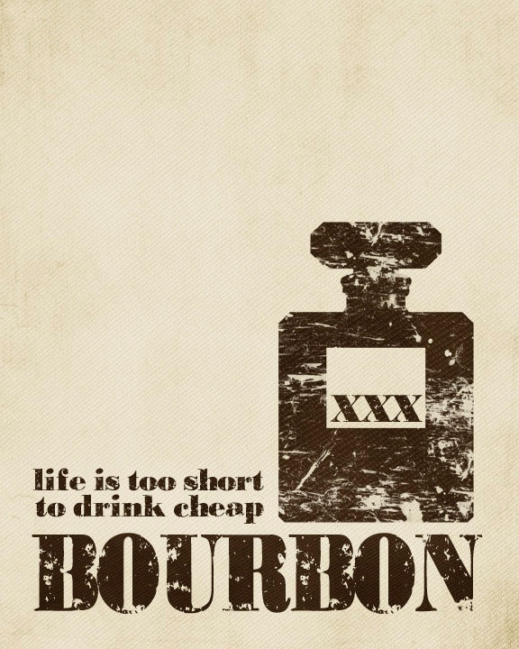 Life is too Short to Drink Cheap Bourbon - Textured Distressed Brown Beige Taupe Art Print -  $15.00, via Etsy.