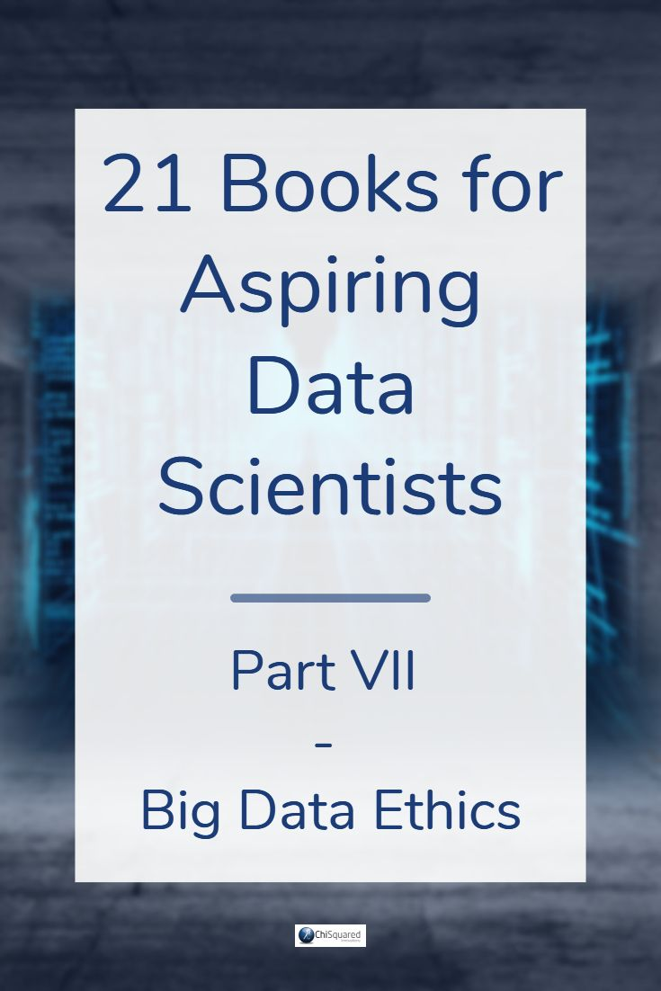 21 Must-Read Books for Aspiring Data Scientists - Big Data Ethics.
