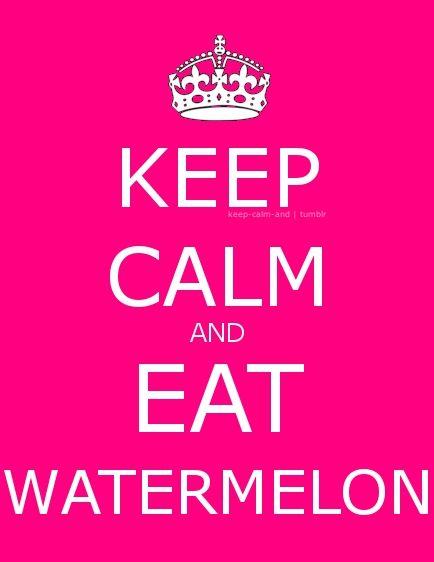 Keep calm and eat watermelon