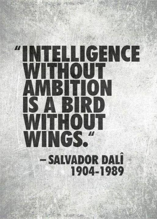 L'intelligence sans ambition est un oiseau sans ailes   Salvador Dalí   Quote