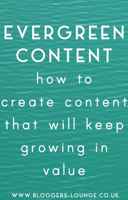 Evergreen Content: How to Create Content that will Keep Growing in Value  #blogging #tips #bloggers