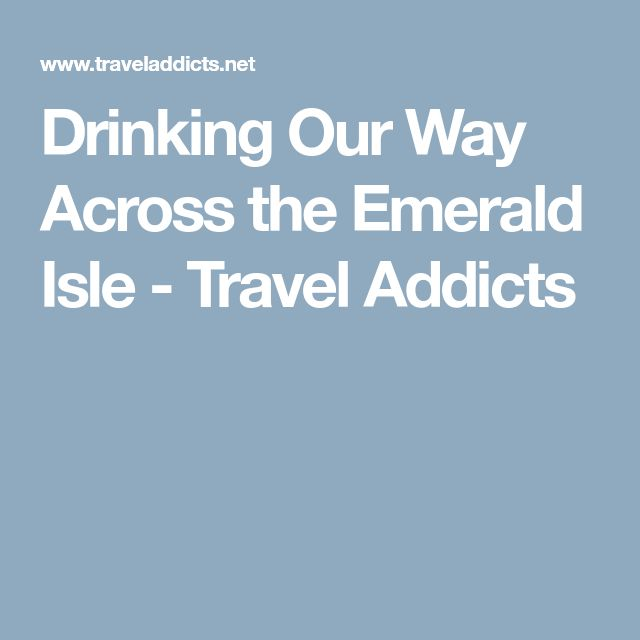 Drinking Our Way Across the Emerald Isle - Travel Addicts
