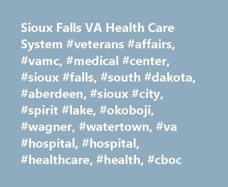 Sioux Falls VA Health Care System #veterans #affairs, #vamc, #medical #center, #sioux #falls, #south #dakota, #aberdeen, #sioux #city, #spirit #lake, #okoboji, #wagner, #watertown, #va #hospital, #hospital, #healthcare, #health, #cboc http://oregon.remmont.com/sioux-falls-va-health-care-system-veterans-affairs-vamc-medical-center-sioux-falls-south-dakota-aberdeen-sioux-city-spirit-lake-okoboji-wagner-watertown-va-hospital-hos/  # Sioux Falls VA Health Care System Alert Monday, May 29, is…