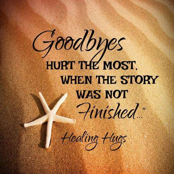 Goodbyes hurt the most when the story was not finished.....