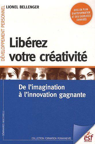 Libérez votre créativité : De l'imagination à l'innovation gagnante - Lionel Bellenger - Livres