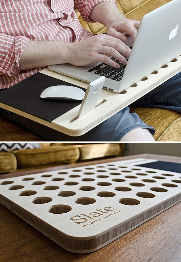 Slate Mobile AirDesk Yes, it's called a laptop but working with it in your lap means frying your manhood. The Mobile AirDesk offers a solution: it's a ventilated slab of polished, natural bamboo that goes between your lap and the machine and it's much more comfortable. It also features a slot for your phone or tablet and a mouse pad.
