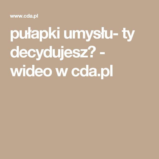 pułapki umysłu- ty decydujesz? - wideo w cda.pl