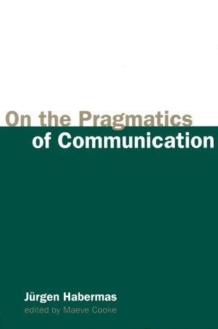 On the Pragmatics of Communication (Studies in Contemporary German Social Thought) by Jürgen Habermas, http://www.amazon.com/dp/0262581876/ref=cm_sw_r_pi_dp_VtnMrb035CJ0M
