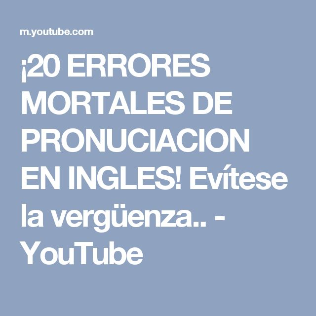 ¡20 ERRORES MORTALES DE PRONUCIACION EN INGLES! Evítese la vergüenza.. - YouTube