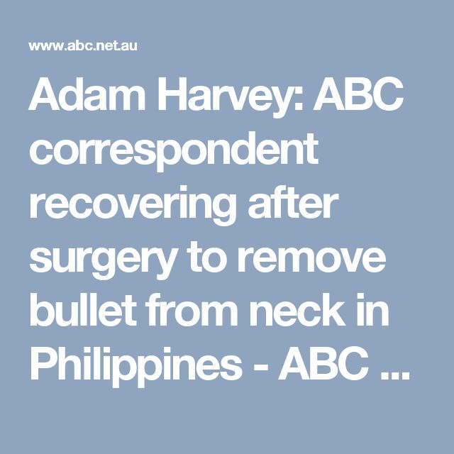 Adam Harvey: ABC correspondent recovering after surgery to remove bullet from neck in Philippines - ABC News (Australian Broadcasting Corporation)