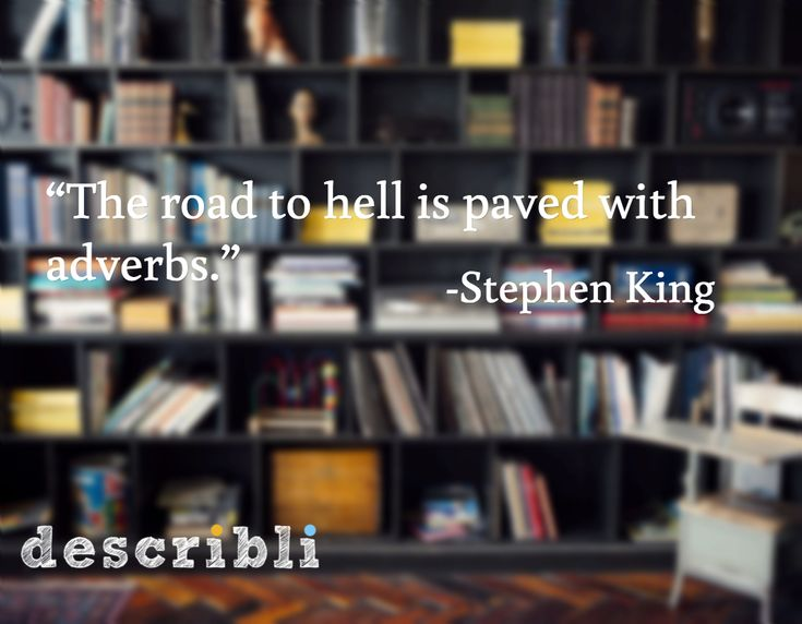 """""""The road to hell is paved with adverbs.""""  / -Stephen King"""