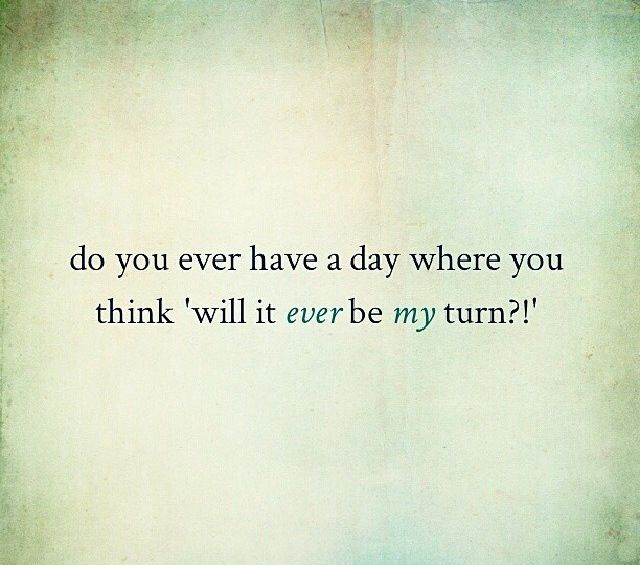 Do You Ever Have A Day Where You Think 'Will It EVER Be My TURN?' ~ EVERY SINGLE DAY OF MY LIFE #Infertility