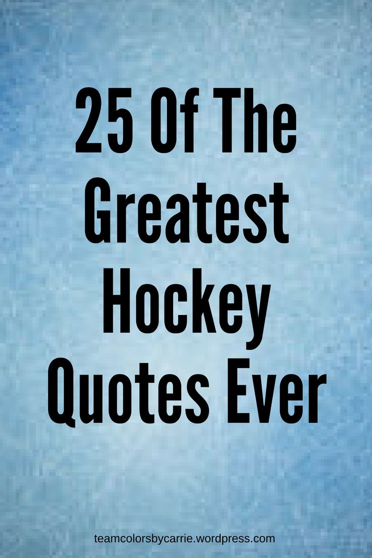 25 Of The Greatest Hockey Quotes Ever Hockey Quotes Hockey Mom Quote Hockey Tournaments
