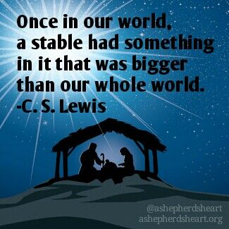 """Once in our world, a stable had something in it that was bigger than our whole world.""  -C. S. Lewis   #Christmas #merrychristmas #advent #hope #faith #joy #peace #Jesus #beyondthemanger #Christian #Christianity #ChristFollower #inspirational #inspirationalquotes #inspire #hesharesthetruth #quote #quotes #ashepherdsheart"